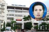 Truy nã Chủ tịch HĐQT Đại học Đông Đô vì tội giả mạo trong công tác